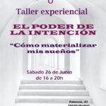 Taller EL PODER DE LA INTENCIÓN – Cómo materializar mis sueños  (26 de Junio 2021)